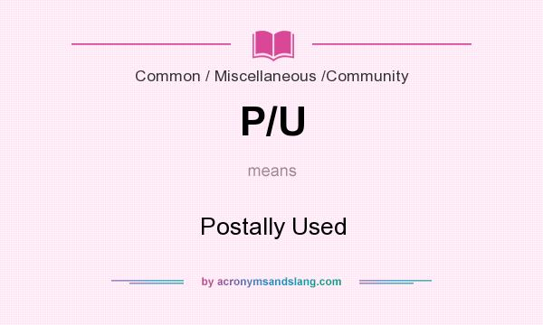 What does P/U mean? It stands for Postally Used
