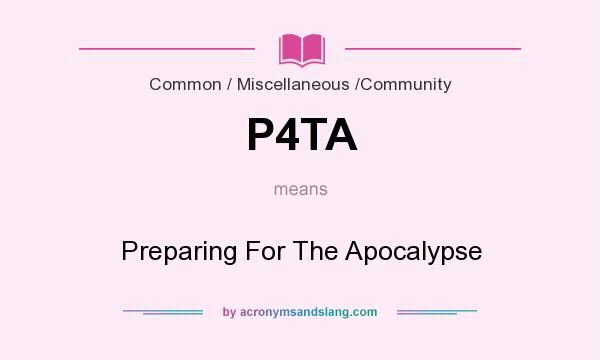 What does P4TA mean? It stands for Preparing For The Apocalypse