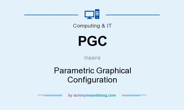 What does PGC mean? It stands for Parametric Graphical Configuration