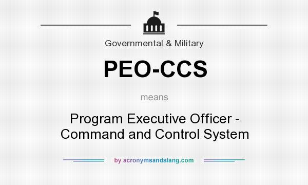 What does PEO-CCS mean? It stands for Program Executive Officer - Command and Control System