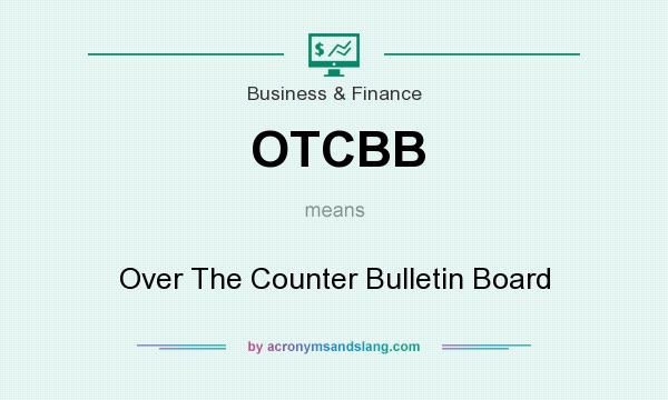 What does OTCBB mean? It stands for Over The Counter Bulletin Board