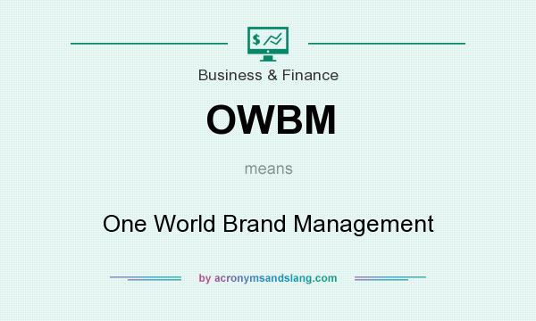 What does OWBM mean? It stands for One World Brand Management