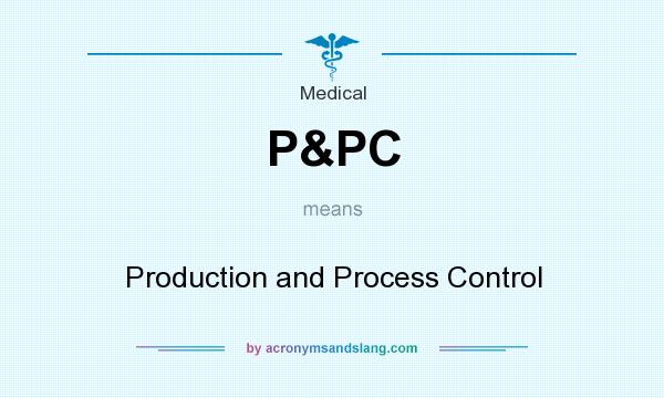 What does P&PC mean? It stands for Production and Process Control