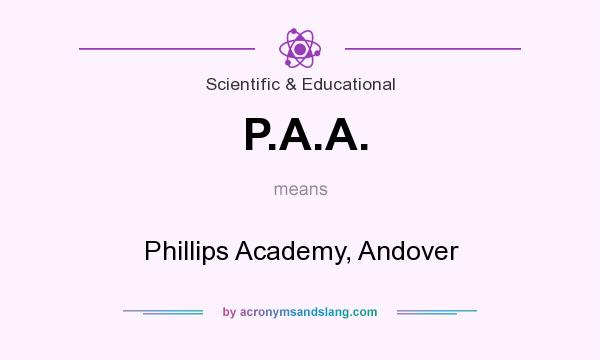 What does P.A.A. mean? It stands for Phillips Academy, Andover
