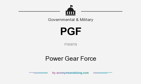 What does PGF mean? It stands for Power Gear Force