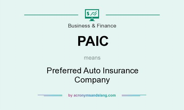 What does PAIC mean? It stands for Preferred Auto Insurance Company