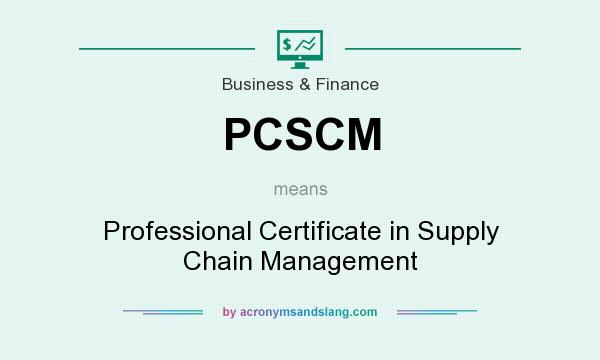 What does PCSCM mean? It stands for Professional Certificate in Supply Chain Management