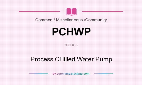 What does PCHWP mean? It stands for Process CHilled Water Pump