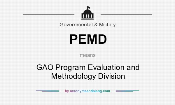 What does PEMD mean? It stands for GAO Program Evaluation and Methodology Division