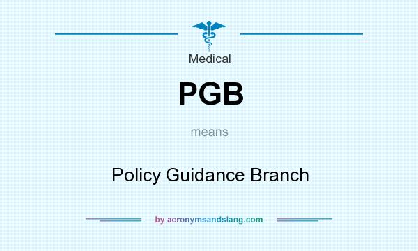 What does PGB mean? It stands for Policy Guidance Branch