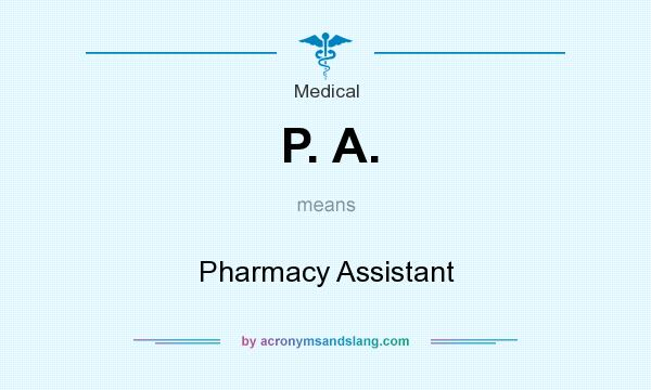 What does P. A. mean? It stands for Pharmacy Assistant