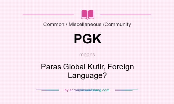 What does PGK mean? It stands for Paras Global Kutir, Foreign Language?