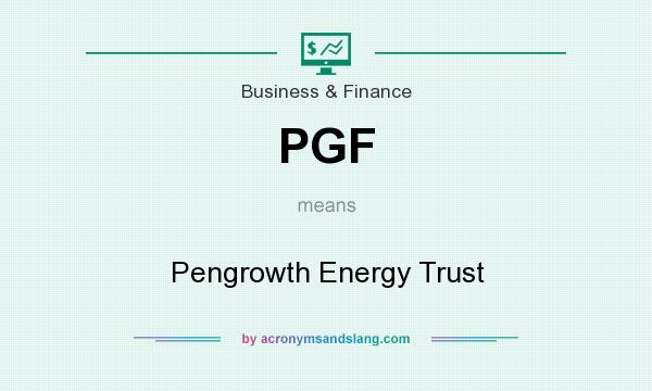 What does PGF mean? It stands for Pengrowth Energy Trust