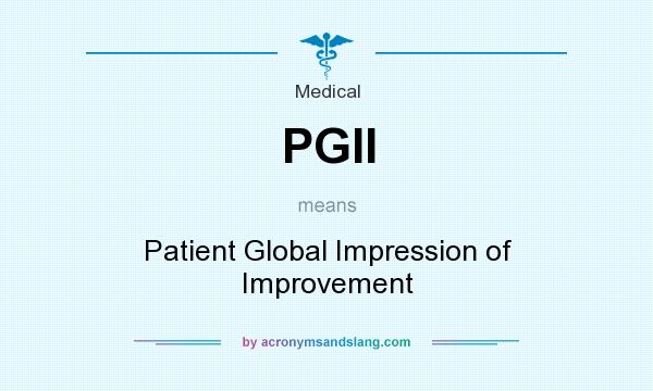 What does PGII mean? It stands for Patient Global Impression of Improvement