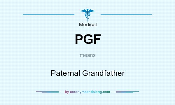 What does PGF mean? It stands for Paternal Grandfather