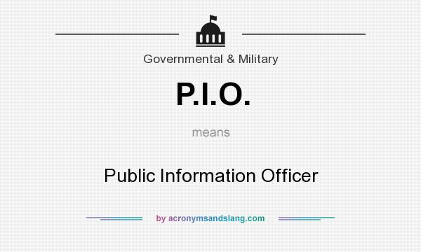 What does P.I.O. mean? It stands for Public Information Officer