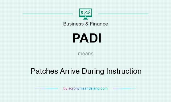 What does PADI mean? It stands for Patches Arrive During Instruction