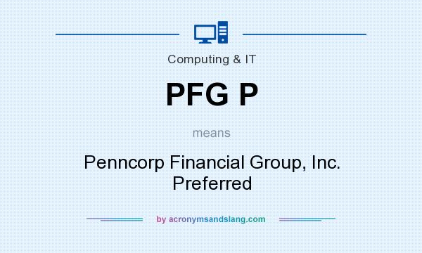 What does PFG P mean? It stands for Penncorp Financial Group, Inc. Preferred