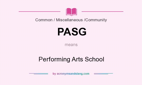 What does PASG mean? It stands for Performing Arts School