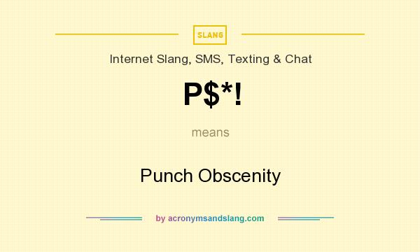What does P$*! mean? It stands for Punch Obscenity