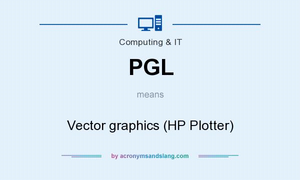 What does PGL mean? It stands for Vector graphics (HP Plotter)