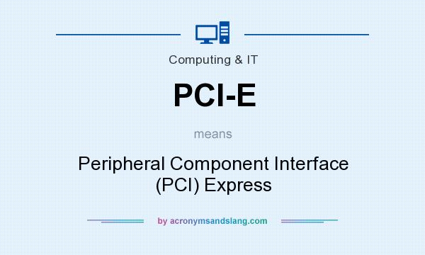 What does PCI-E mean? It stands for Peripheral Component Interface (PCI) Express