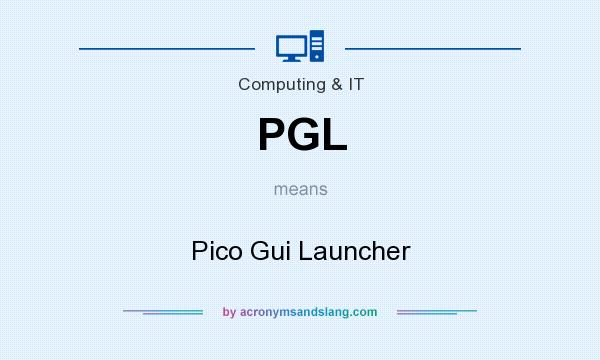 What does PGL mean? It stands for Pico Gui Launcher