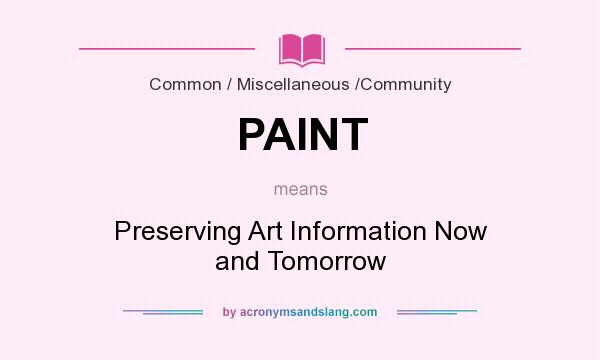 What does PAINT mean? It stands for Preserving Art Information Now and Tomorrow