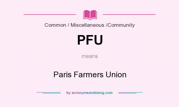 What does PFU mean? It stands for Paris Farmers Union