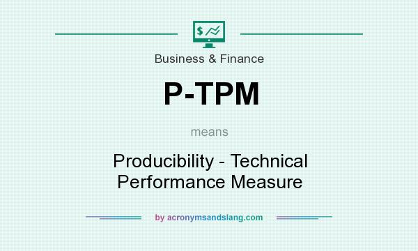 What does P-TPM mean? It stands for Producibility - Technical Performance Measure