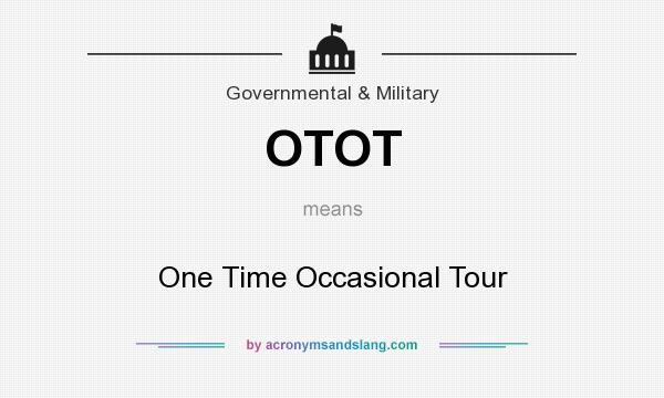 What does OTOT mean? It stands for One Time Occasional Tour