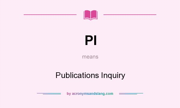 What does PI mean? It stands for Publications Inquiry