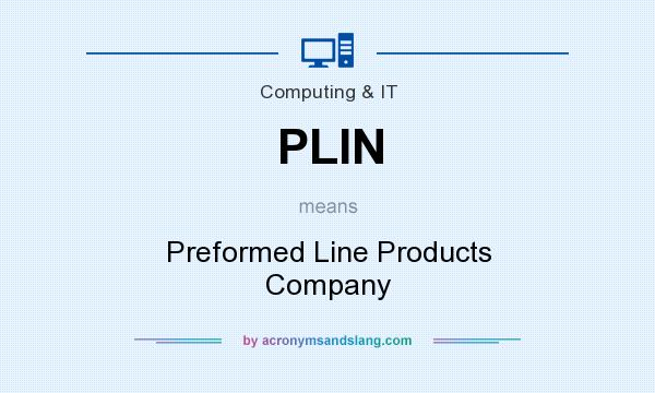 What does PLIN mean? It stands for Preformed Line Products Company