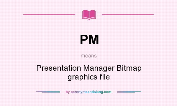 What does PM mean? It stands for Presentation Manager Bitmap graphics file