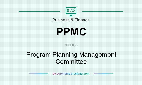 What does PPMC mean? It stands for Program Planning Management Committee