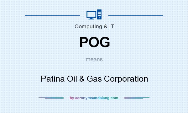 What does POG mean? It stands for Patina Oil & Gas Corporation