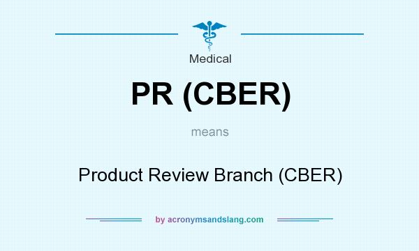 What does PR (CBER) mean? It stands for Product Review Branch (CBER)