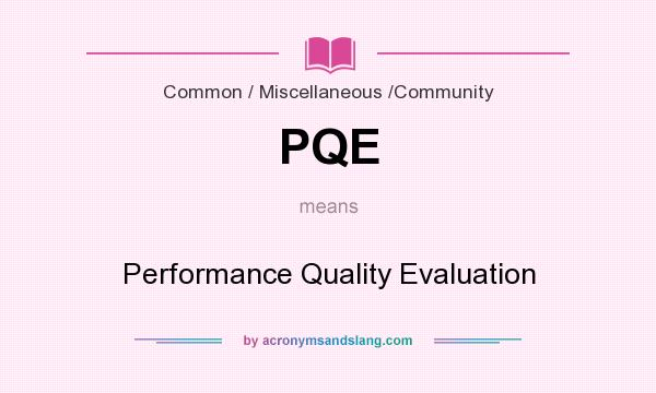 What does PQE mean? It stands for Performance Quality Evaluation