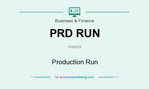 What does PRD RUN mean? It stands for Production Run