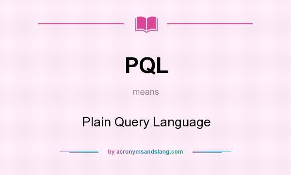 What does PQL mean? It stands for Plain Query Language