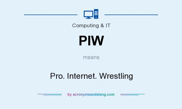 What does PIW mean? It stands for Pro. Internet. Wrestling