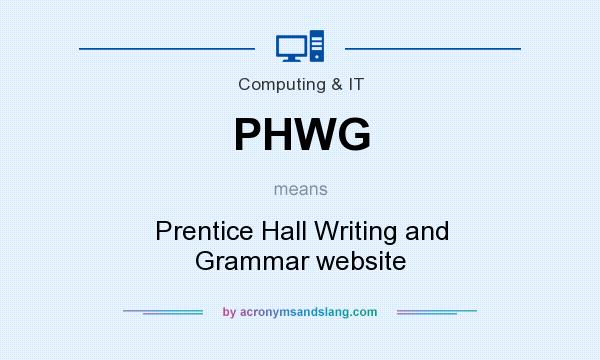 What does PHWG mean? It stands for Prentice Hall Writing and Grammar website