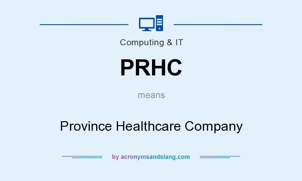 What does PRHC mean? It stands for Province Healthcare Company