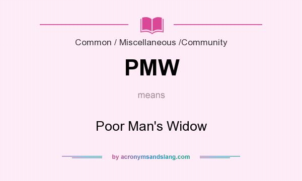 What does PMW mean? It stands for Poor Man`s Widow