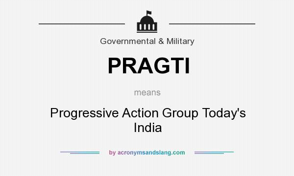 What does PRAGTI mean? It stands for Progressive Action Group Today`s India