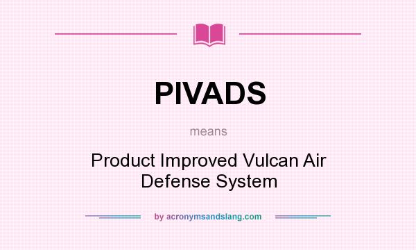 What does PIVADS mean? It stands for Product Improved Vulcan Air Defense System