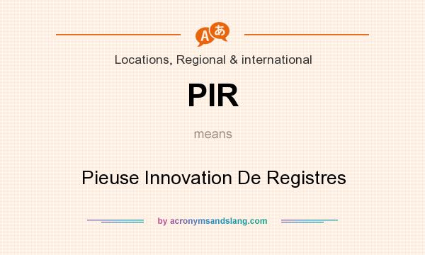 What does PIR mean? It stands for Pieuse Innovation De Registres
