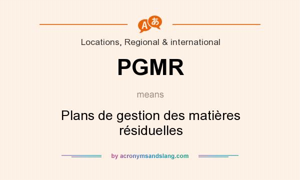 What does PGMR mean? It stands for Plans de gestion des matières résiduelles