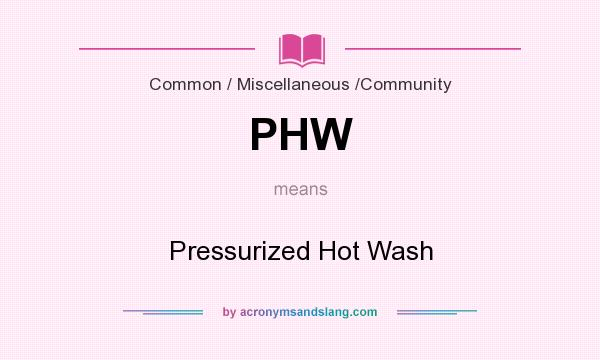 What does PHW mean? It stands for Pressurized Hot Wash