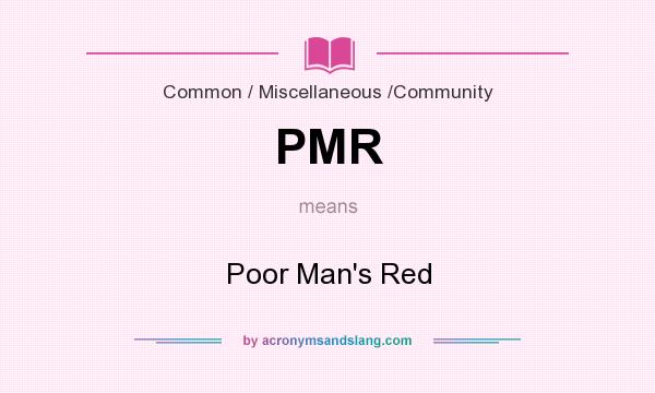 What does PMR mean? It stands for Poor Man`s Red